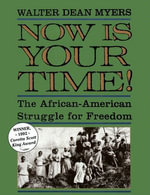 Now Is Your Time! : The African-American Struggle for Freedo - Walter Dean Myers