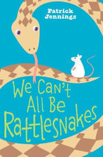 We Can't All Be Rattlesnakes - Patrick Jennings