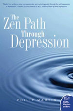 The Zen Path Through Depression - Philip Martin