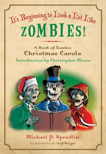 It's Beginning to Look a Lot Like Zombies : A Book of Zombie Christmas Carols - Michael P. Spradlin