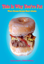 This Is Why You're Fat : Where Dreams Become Heart Attacks - Jessica Amason