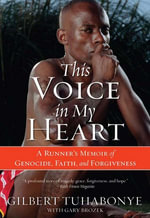 This Voice in My Heart : A Runner's Memoir of Genocide, Faith, and Forgiveness - Gilbert Tuhabonye