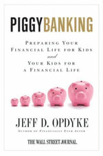 Piggybanking : Preparing Your Financial Life for Kids and Your Kids for a Financial Life - Jeff D. Opdyke