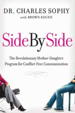 Side by Side : The Revolutionary Mother-Daughter Program for Conflict-Free Communication - Charles Sophy