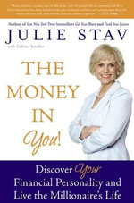 The Money in You! : Discover Your Financial Personality and Live the Millionaire's Life - Julie Stav