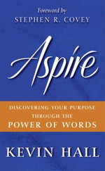 Aspire : Discovering Your Purpose Through the Power of Words - Kevin Hall