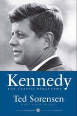 Kennedy : The Classic Biography - Ted Sorensen