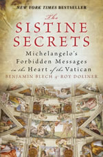 The Sistine Secrets : Michelangelo's Forbidden Messages in the Heart of the Vatican - Benjamin Blech