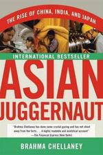 Asian Juggernaut : The Rise of China, India, and Japan - Brahma Chellaney