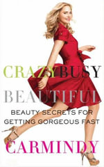 Crazy Busy Beautiful : Beauty Secrets for Getting Gorgeous Fast - Carmindy