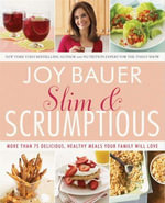 Slim and Scrumptious : More Than 75 Delicious, Healthy Meals Your Family Will Love - Joy Bauer