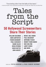 Tales from the Script : 50 Hollywood Screenwriters Share Their Stories - Peter Hanson