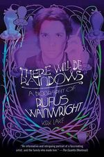 There Will Be Rainbows : A Biography of Rufus Wainwright - Kirk Lake