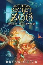 Secrets and Shadows : Secret Zoo - Bryan Chick
