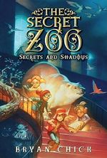 The Secret Zoo : Secrets and Shadows - Bryan Chick