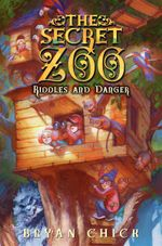 The Secret Zoo : Riddles and Danger - Bryan Chick