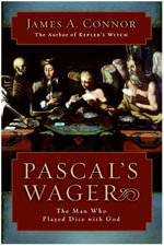 Pascal's Wager : The Man Who Played Dice with God - James A. Connor