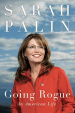Going Rogue : An American Life - Sarah Palin