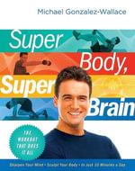 Super Body, Super Brain : The Workout That Does It All - Michael Gonzalez-Wallace