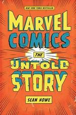 Marvel Comics : The Untold Story - Sean Howe