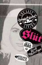 The Last Living Slut : Born in Iran, Bred Backstage - Roxana Shirazi