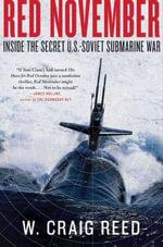 Red November : Inside the Secret U.S.-Soviet Submarine War - W. Craig Reed