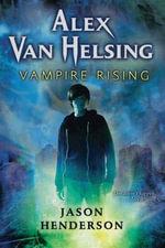 Alex Van Helsing : Vampire Rising - Jason Henderson