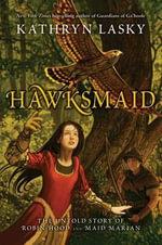 Hawksmaid : The Untold Story of Robin Hood and Maid Marian - Kathryn Lasky