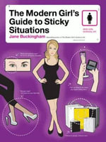 The Modern Girl's Guide to Sticky Situations : Modern Girl's Guides - Jane Buckingham