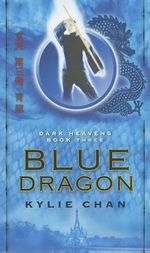 Blue Dragon : Dark Heavens Book Three - Kylie Chan