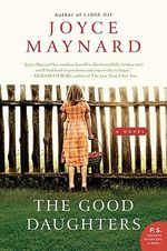 The Good Daughters : A Novel - Joyce Maynard