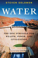 Water : The Epic Struggle for Wealth, Power, and Civilization - Steven Solomon