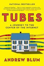 Tubes : A Journey to the Center of the Internet - Andrew Blum
