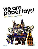 We are Paper Toys : Print-Cut-Fold-Glue-Fun - Louis Bou