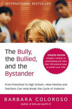 The Bully, the Bullied, and the Bystander : From Preschool to High School--How Parents and Teachers Can Help Break the Cycle (Updated Edition) - Barbara Coloroso