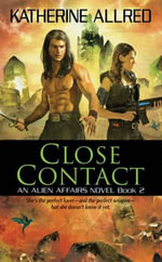 Close Contact : An Alien Affairs Novel, Book 2 - Katherine Allred