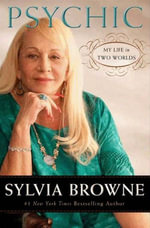 Psychic : My Life in Two Worlds - Sylvia Browne