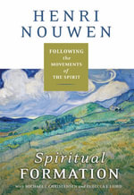 Spiritual Formation : Following the Movements of the Spirit - Henri J. M. Nouwen