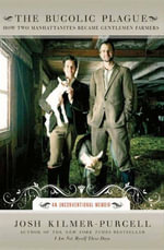 The Bucolic Plague : How Two Manhattanites Became Gentlemen Farmers: An Unconventional Memoir - Josh Kilmer-Purcell