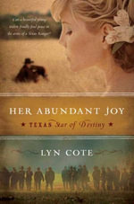 Her Abundant Joy (Texas: Star of Destiny, Book 3) : A Novel - Lyn Cote
