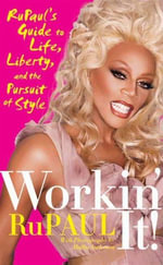 Workin' It! : RuPaul's Guide to Life, Liberty, and the Pursuit of Style - RuPaul