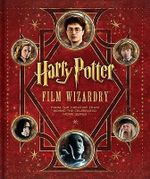 Harry Potter Film Wizardry : The Ultimate Book on 50 Years of Bond Movies - Brian Sibley