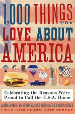 1,000 Things to Love About America : Celebrating the Reasons We're Proud to Call the U.S.A. Home - Brent Bowers