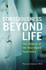 Consciousness Beyond Life : The Science of the Near-Death Experience - Pim van Lommel