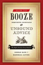 How to Booze : Exquisite Cocktails and Unsound Advice - Jordan Kaye