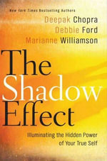 The Shadow Effect : Illuminating the Hidden Power of Your True Self - Deepak Chopra
