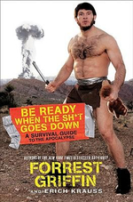 Be Ready When the Sh*t Goes Down : A Survival Guide to the Apocalypse - Forrest Griffin