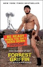 Be Ready When the Sh*t Goes Down : A Survival Guide to the Apocalypse - Forest Griffin