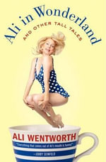 Ali in Wonderland : And Other Tall Tales - Ali Wentworth