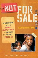 Not For Sale :  The Return of the Global Slave Trade - And How We Can Fight It - David Batstone